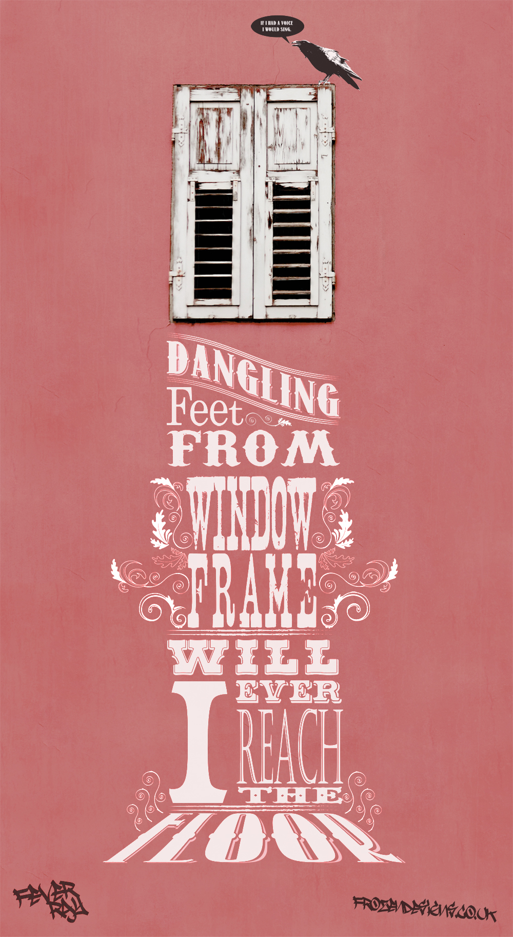 """A high window with the words """"Dangling feet from window frame, will I ever reach the floor"""". A Banksy style crows in graffiti sits on the window with the words """"If I had a voice I would sing""""."""